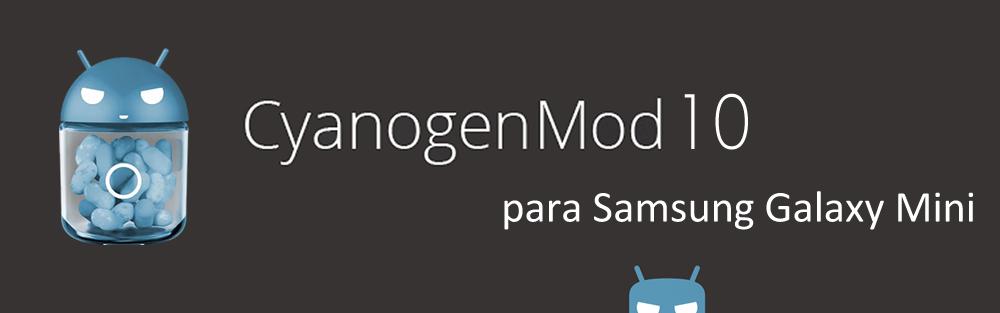 Instalar CyanogenMod 10 en un Galaxy Mini